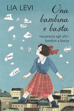 """La copertina del libro di Lia Levi """"Una bambina e basta"""""""